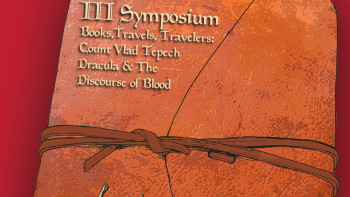 Conferința Internaționala III Symposium: Books Travels Travelers – CountVlad Tepes Dracula and the Discourse of Blood