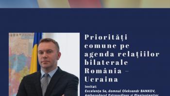 INVITAȚIE – Priorități comune pe agenda relațiilor bilaterale România – Ucraina